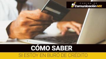 Cómo saber si estoy en Buró de Crédito: De qué se trata el Buró de Crédito, importancia del Buró de Crédito y consecuencias de estar en el Buró