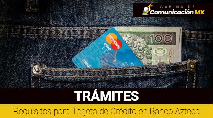 Requisitos para Tarjeta de Crédito en Banco Azteca: Cómo hacer la solicitud, tiempo de entrega, comisiones y programa de recompensas