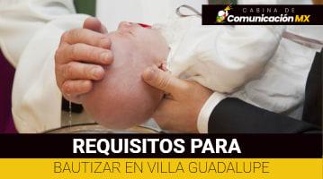 Requisitos para Bautizar en la Villa de Guadalupe: Qué es el Bautizo, qué es Villa Guadalupe y más