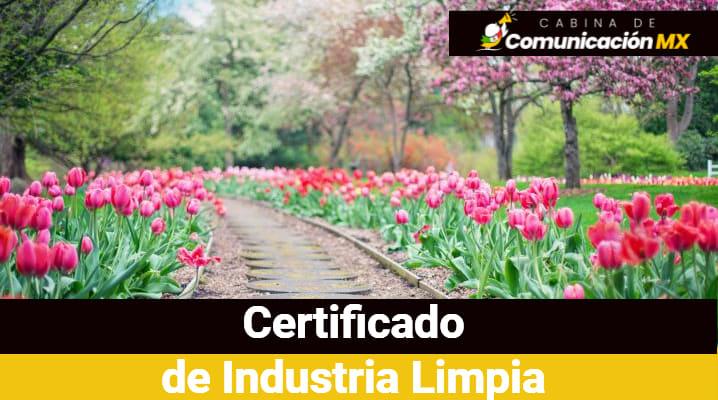 Certificado de Industria Limpia: Qué es, para qué sirve y su importancia