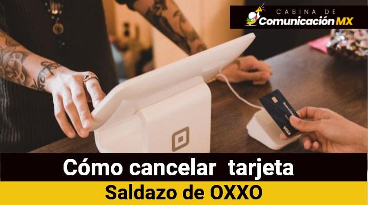 Cómo cancelar Tarjeta Saldazo de OXXO: Qué es la Tarjeta Saldazo, sus requisitos y cómo solicitarla