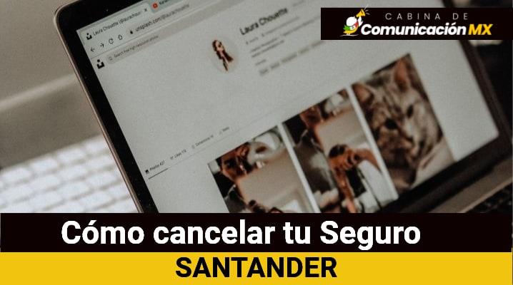 Cómo cancelar tu Seguro Santander: Qué es el Banco Santander, sus servicios y qué es el Seguro Santander