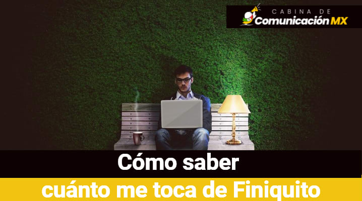 Cómo saber cuánto me toca de Finiquito: Cómo calcular tipos de finiquito y quiénes pueden optar por finiquito en México
