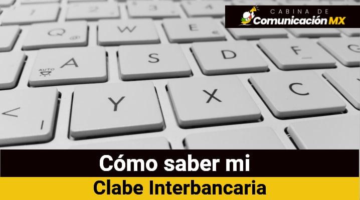 Cómo saber mi Clabe Interbancaria: Cómo consulta mi CLABE y cómo está compuesta la CLABE Interbancaria