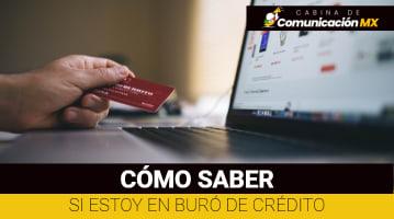 Cómo saber si Estoy en Buró de Crédito: Reporte de crédito con Buró de Crédito y Reporte de crédito con Circulo de Crédito