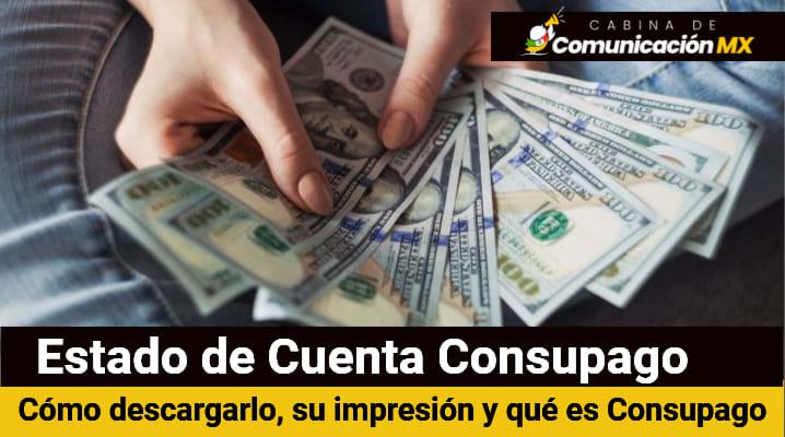 Estado de Cuenta Consupago: Cómo descargarlo, su impresión y qué es Consupago