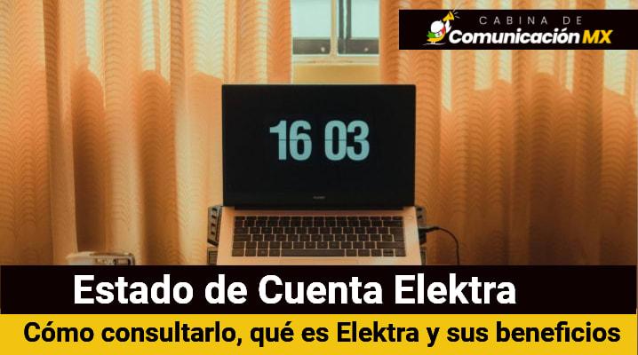 Estado de Cuenta Elektra: Cómo consultarlo, qué es Elektra y sus beneficios