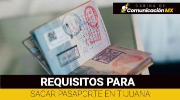 Requisitos para Sacar Pasaporte en Tijuana: Por primera vez, para renovación y dónde solicitar el Pasaporte en Tijuana