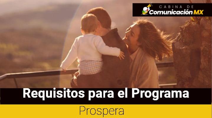 Requisitos para el Programa Prospera: Cómo entrar, cómo funciona y quiénes pueden optar por el Programa Prospera