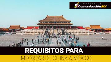 Requisitos para importar de China a México: Documentos para importar pequeñas y grandes cantidades y los impuestos de importación