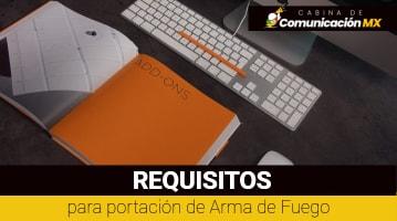 Requisitos para portación de Arma de Fuego: Para personas Físicas, personas Morales y pasos a seguir y quiénes pueden solicitar la portacion de Armas