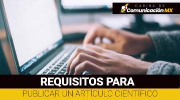 Requisitos para publicar un artículo científico: Cómo debe ser la redacción de un artículo científico, qué formato debe tener y criterio para publicarlo