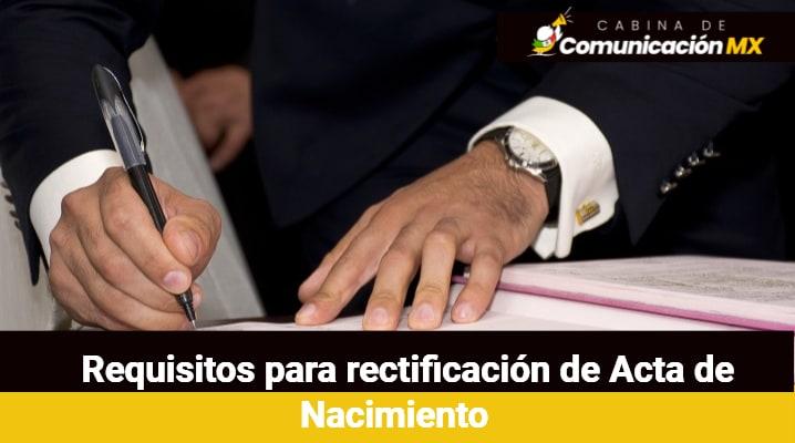 Requisitos para rectificación de Acta de Nacimiento: Pasos para hacer una rectificación, costo y dónde se realiza