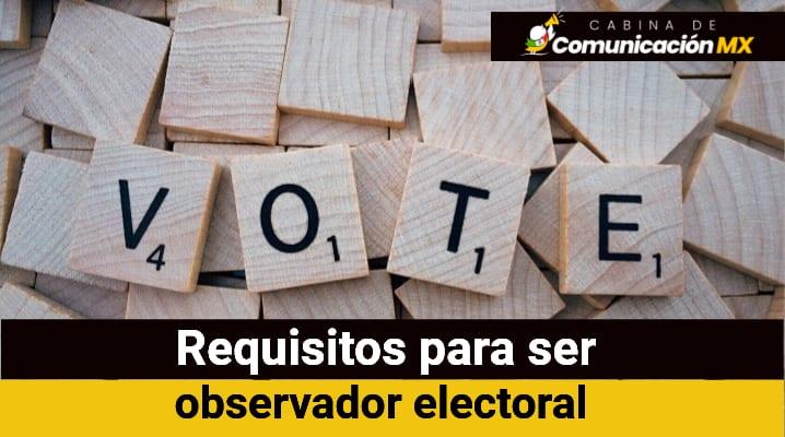 Requisitos para ser observador electoral: Cómo se acredita a un observador electoral, derechos y obligaciones