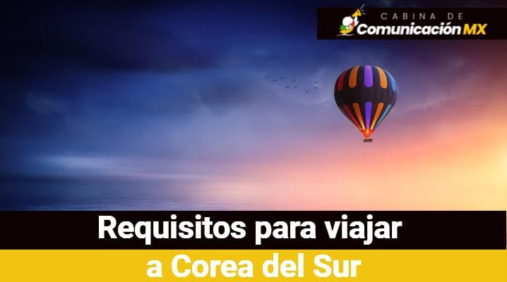 Requisitos para viajar desde México a Corea del Sur: Documentación requerida, países que no necesitan visa para viajar a Corea y recomendaciones para el viaje