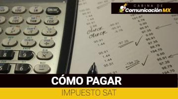 Cómo pagar Impuesto SAT: Quiénes deben pagarlo, dónde pagarlo y qué es el SAT