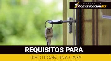 Requisitos para Hipotecar una casa: Qué es una Hipoteca, cómo Hipotecar una casa y más
