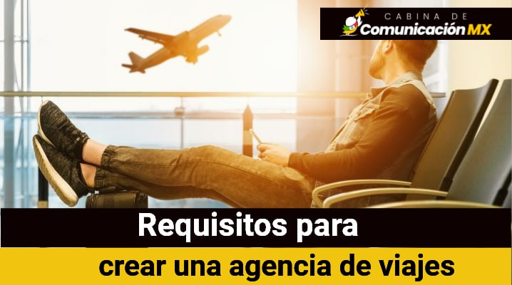 Requisitos para una agencia de viajes: Cómo abrir una agencia de viajes, pasos a seguir y Registro Nacional de Turismo