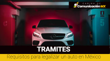 Requisitos para legalizar un auto en México: Para autos nuevos, para autos usados y quiénes pueden legalizar un auto en México