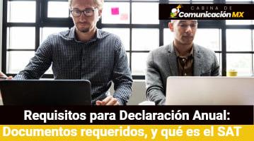 Requisitos para Declaración Anual: Documentos requeridos, en qué consiste una Declaración Anual, y qué es el SAT