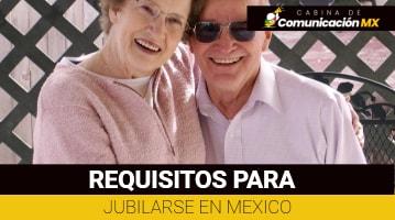 Requisitos para Jubilarse en México: Qué es la Jubilación, a partir de qué edad se jubila y más
