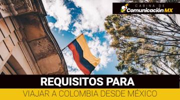 Requisitos para viajar a Colombia desde México: Vacunas para pasar a Colombia, cuánto tiempo pasar en Colombia y qué lugares visitar