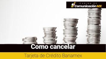 Cómo cancelar Tarjeta de Crédito Banamex: Qué es Banamex, sus servicios y cómo solicitar una Tajeta de Crédito Banamex