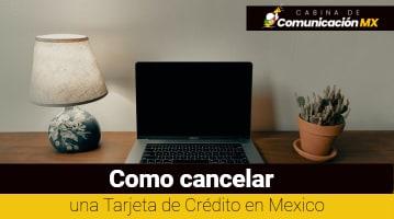 Cómo cancelar una Tarjeta de Crédito en Mexico: Tiene algún cobro, motivos por los que podría ser negado y más