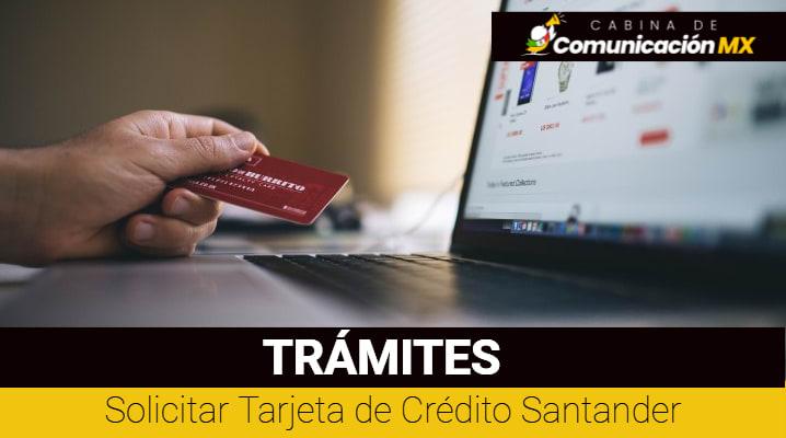 Solicitar Tarjeta de Crédito Santander: Qué es el Banco Santander, sus servicios y los tipos de Tarjetas que ofrece