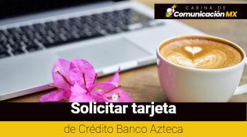 Solicitar Tarjeta de Crédito Banco Azteca: Qué es el Banco Azteca, sus servicios y más