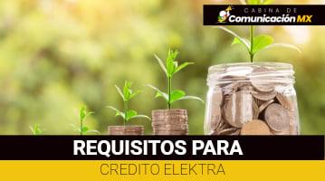 Requisitos para Crédito Elektra: Qué es Elektra, sus tipos de Créditos y sus características
