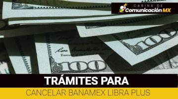 Cómo cancelar Banamex Libra Plus: Qué es Banamex Libra Plus, qué es el Banco Banamex y sus servicios
