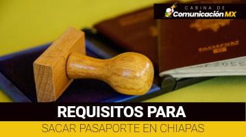 Requisitos para sacar Pasaporte en Chiapas: Pasos para menores de edad, pasos para mayores de edad y cómo hacer la renovación del Pasaporte